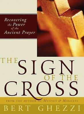 Sign of the Cross : Recovering the Power of the Ancient Prayer by Ghezzi, Bert