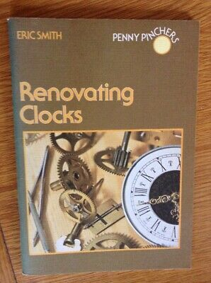Renovating Clocks,Small Book By Eric Smith,setting Up,cleaning,oiling, VGC