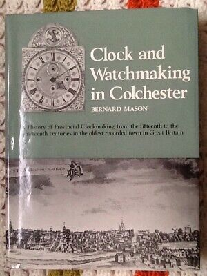Clock and Watchmaking in Colchester by Bernard Mason, Published 1969.