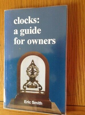 CLOCKS    A Guide For Owner's By Eric Smith,Every Thing You Need To Know