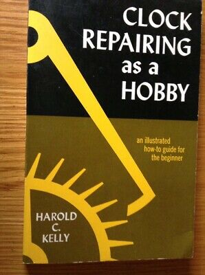 Clock Repairing As A Hobby, An Illustrated How To Guide For The Beginner .