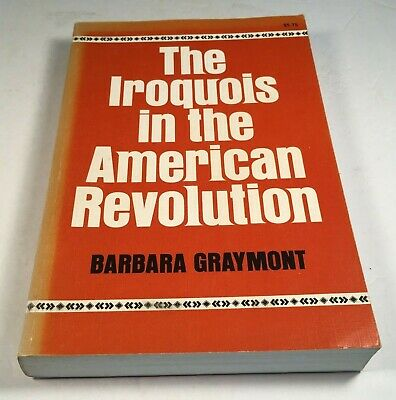 The Iroquois in the American Revolution by Barbara Graymont Book Syracuse, 1972