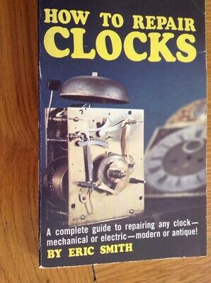 How To Repair Clocks. A Complete Guide To Repairing Any Clock. VGC