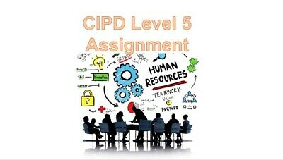 Chartered Institute of Personnel and Development Level 5 CIPD Assignments