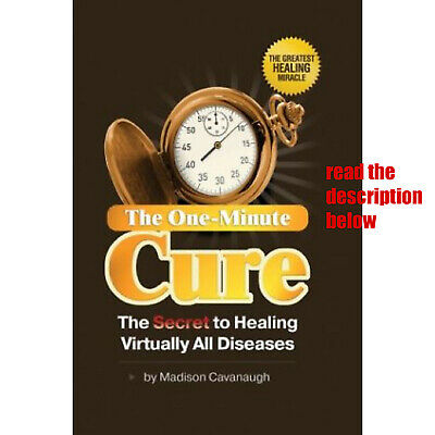The One-Minute Cure :The Secret to Healing Virtually All Diseases