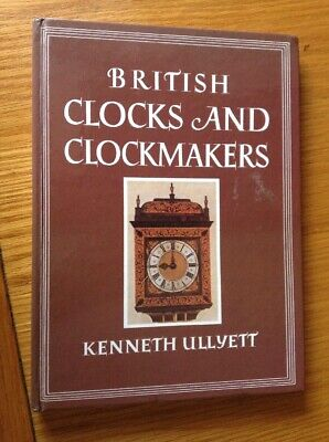 British Clocks & Clockmakers Book By Kenneth Ullyett