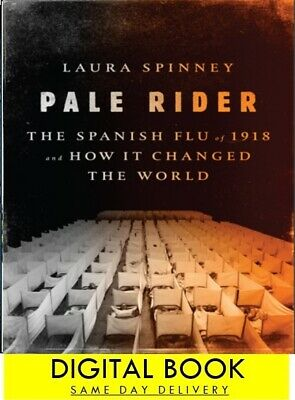 Pale Rider : The Spanish Flu of 1918 and How It Changed the World -Digital Book