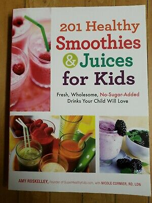 201 Healthy Smoothies and Juices for Kids : Fresh, Wholesome, No-Sugar-Added Dri