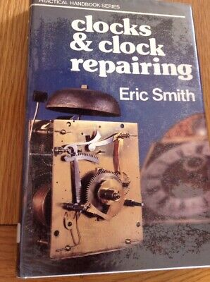 Clocks & Clock Repairing 161 Page Hardback Book By Eric Smith