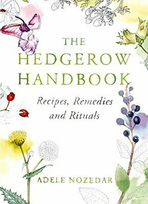 The Hedgerow Handbook: Recipes  Remedies and Rituals New Hardcover Book