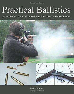 Practical Ballistics: An Introductory Guide for Rifle and Shotgun Shooters, Har