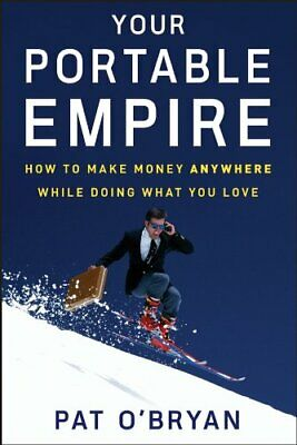 Your Portable Empire: How to Make Money Anywhere While Doing What You Love, Har