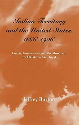 Indian Territory and the United States, 1866-1906: Courts, Government and the M