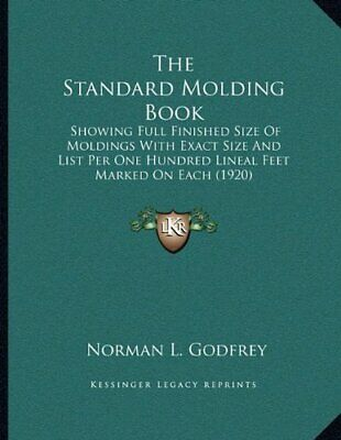 The Standard Molding Book: Showing Full Finished Size of Moldings with Exact Si