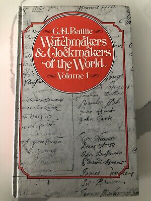 Watchmakers & Clockmakers of the World: Volume 1, 3rd Edition 1982 G.H. Baillie