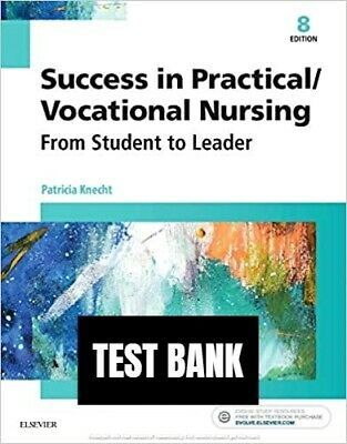 Success in Practical Vocational Nursing 8th Edition Patricia Knecht - Test Bank