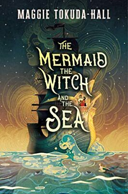 The Mermaid, the Witch, and the Sea by Maggie Tokuda-Hall 2020 [P.D.F]