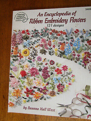 An Encyclopedia Of Ribbon Embroidery Flowers. 121 Designs By Deanna Hall West.