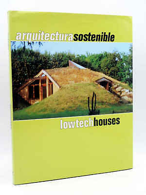 ARQUITECTURA SOSTENIBLE. LOW TECH HOUSES  (Arian Mostaedi) Monsa, 2002