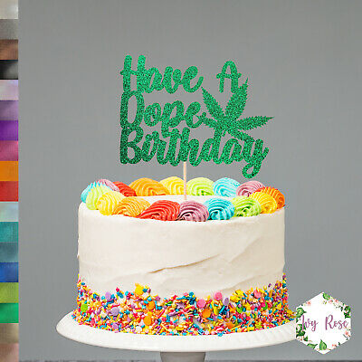 Custom colour and size Made from thick cardstock. weed themed Have A DOPE Birthday Cake topper