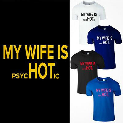 My Wife Is PsycHOTic Men T Shirt Funny Adult Sarcastic Cool Humor Gift Gag Tee
