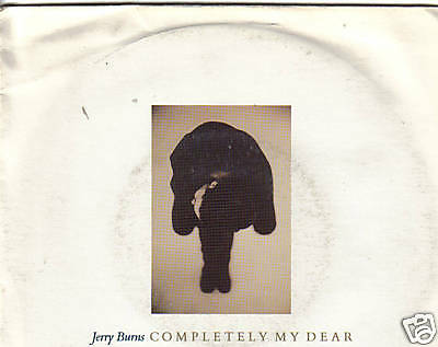 "JERRY BURNS ""Completely my dear"" 7"""