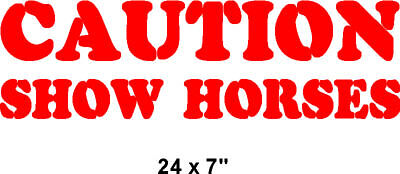 """Caution-Show Horses Sticker/Decal/Graphic 24"""""""