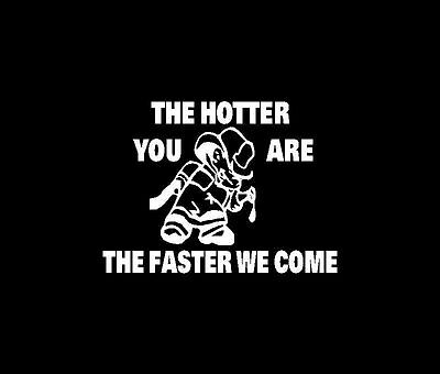 Hotter U Are,Faster We Come Fire Fighter Sticker,Decal