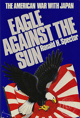 EAGLE AGAINST THE SUN: The American War with Japan by Spector 1985 HC 1Ed