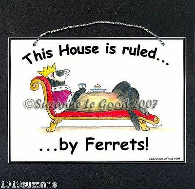 Ferret sign - House Ruled by ferrets laminated from painting by Suzanne Le Good