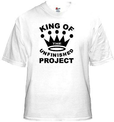 T Shirt New Unisex KING OF THE UNFINISHED PROJECT Quality 100% cotton tee shirt