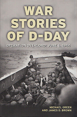 WAR STORIES OF D-DAY, Operation Overlord: June 6, 1944 by M. Green 2009 HC WWII