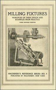 1912 - Milling Fixtures: Principles of Design & Examples from Practice - reprint