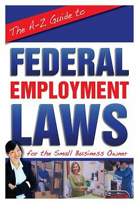 The A-Z Guide to Federal Employment Laws for the Small Business Owner (2011,...
