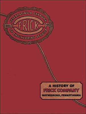 FRICK 100th Anniversary Company History reprint—Sawmills, Traction Engines