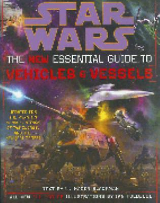 Star Wars : The New Essential Guide to Vehicles and Vessels by W. Haden Blackman