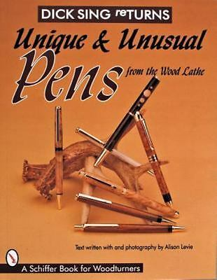 Dick Sing Returns : Unique and Unusual Pens from the Wood Lathe by Dick Sing