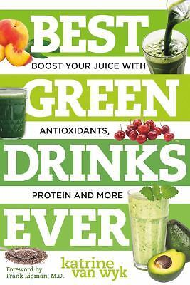 Best Green Drinks Ever : Boost Your Juice with Protein, Antioxidants and More...
