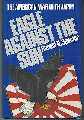 Eagle Against the Sun: The American War with Japan by Ronald H. Spector HB 1984