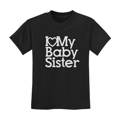 I Love My Baby Sister Kids T-Shirt New Born Baby Girl Shower Gift Big Brother