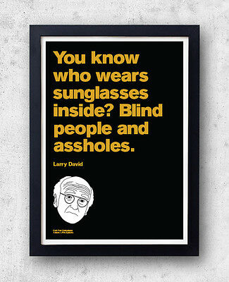 """Larry David Quote Poster! """"You know who wears sunglasses?"""" Curb Your Enthusiasm,"""