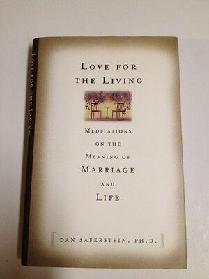Love for the Living : Meditations on the Meaning of Marriage and Life by Dan...