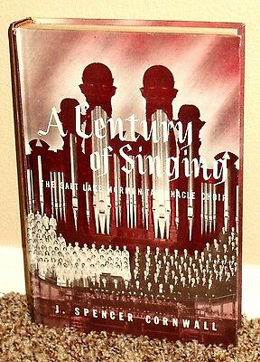 A CENTURY OF SINGING THE MORMON TABERNACLE CHOIR by J. Spencer Cornwall 1958 1ED