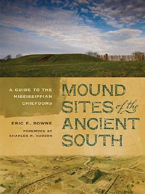 NEW Mound Sites of the Ancient South: A Guide to the Mississippian Chiefdoms
