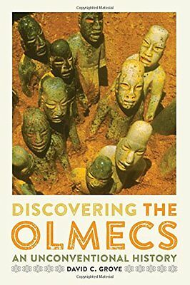 Discovering the Olmecs: An Unconventional History (William and Bettye Nowlin Ser
