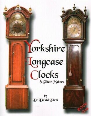 Yorkshire Longcase Clocks & Their Makers by Dr David Firth