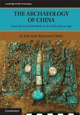 The Archaeology of China: From the Late Paleolithic to the Early Bronze Age (Cam