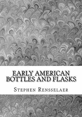 NEW Early American Bottles and Flasks by Stephen Van Rensselaer