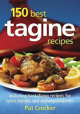 150 Best Tagine Recipes: Including Tantalizing Recipes for Spice Blends and Acco