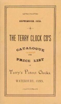 The Terry Clock Co. of Waterbury, Connecticut 1875 Catalog Reprint
